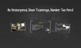 An Unsharpened, Dixon Ticoneroga, Number Two Pencil