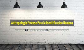 Copy of Antropologia Forense Para la Identificacion Humana