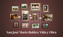 San José María Robles: Vida y Obra