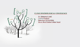 Copy of Clinicopathological CONFERENCE