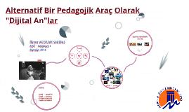 """Copy of Alternatif bir pedagojik araç olarak """"Dijital An""""lar"""