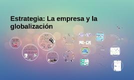 Estrategia: la empresa y la globalización.