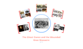 Ghost Dance & Wounded Knee Massacre