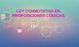 LEY CONMUTATIVA EN PROPOSICIONES LÓGICAS