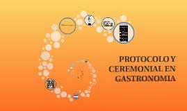 PROTOCOLO Y CEREMONIAL EN GASTRONOMIA