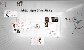 Politics, religion, & War, Oh My!