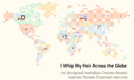 I Whip My Hair Across the Globe