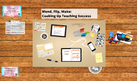 Blend, Flip, Make: Cooking Up Teaching Change ICE2017
