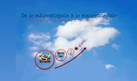 De lo microscopico a lo macroscopico
