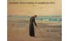 Anchieta: figura-síntese do projeto jesuítico