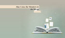 How I view the Monsters in the World