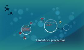 Copy of Globalinės problemos