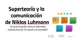 Copy of Superteoría y la comunicación de Niklas Luhmann