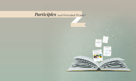 Copy of Participles (and Participial Phrases)