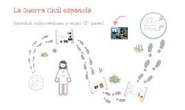 La Guerra Civil Española 2ª parte. Sociedad, vida cotidiana y mujer