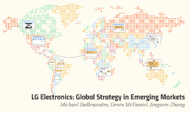 Copy of LG Electronics: Global Strategy in Emerging Markets