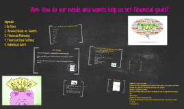 Aim: How do our needs and wants help us set financial goals?