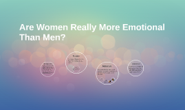 Are Women Really More Emotional Than Men?