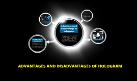 Copy of Advantages and Disadvantage of holograms