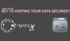 What is the key to keeping your data secured