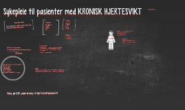 Copy of Sykepleie til pasienter med KRONISK HJERTESVIKT