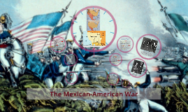Chapter 11 Section 3: The Mexican-American War