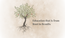 Education that is from Root to Results