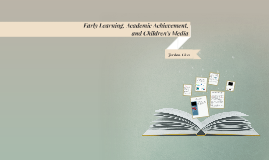 Early Learning, Academic Achievement, and Children's Media
