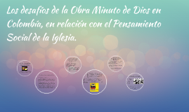 Copy of Los desafíos de la Obra Minuto de Dios en Colombia , en rela