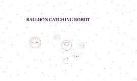 Balloon catching robot