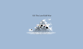 US: The Late Cold War