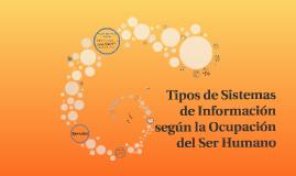 Copy of Copy of Tipos de Sistemas de Informacion segun la Ocupacion del Ser
