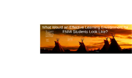 What Would an Effective Learning Environment for FNMI Studen