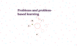 Problems and problems-based learning