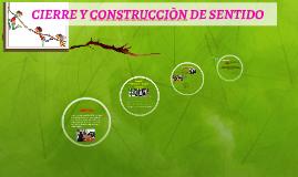 CIERRE Y CONSTRUCCIÒN DE SENTIDO