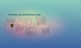 Estetyka wg Shaftesbury'ego.