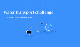 Water transport challenge