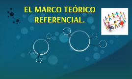 EL MARCO TEÓRICO REFERENCIAL.