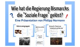 "Wie hat die Regierung Bismarcks die ""Soziale Frage"" gelöst?"