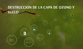 DESTRUCCION DE LA CAPA DE OZONO Y SUELO
