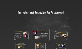 Restraint and Seclusion: An Assessment