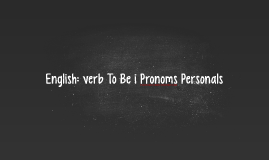 English: verb To Be i Pronoms Personals
