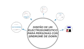DISEÑO DE UN ELECTRODOMÉSTICO PARA NIÑOS CON SÍNDROME DE DOW