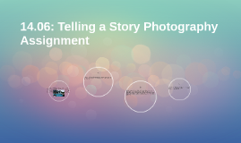 14.06: Telling a Story Photography Assignment