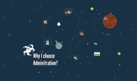 Why I choose Adminitration?