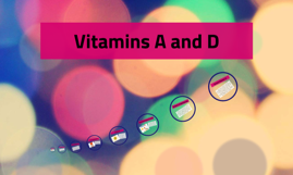 Vitamins A and D