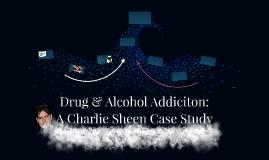 Drug & Alcohol Addiciton: A Charlie Sheen Case Study