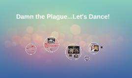 Screw the Plague, lets dance