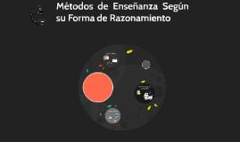 Copy of Métodos de Enseñanza Según su Forma de Razonamiento