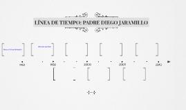 LÍNEA DE TIEMPO: PADRE DIEGO JARAMILLO